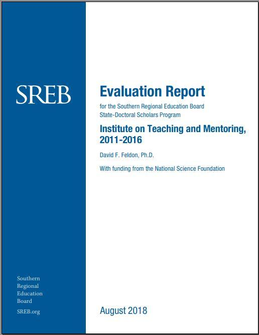 Evaluation Report for the Southern Regional Education Board State-Doctoral Scholars Program. Institute on Teaching and Mentoring, 2011-2016. David F. Feldon, Ph.D. With funding from the National Science Foundation. August 2018