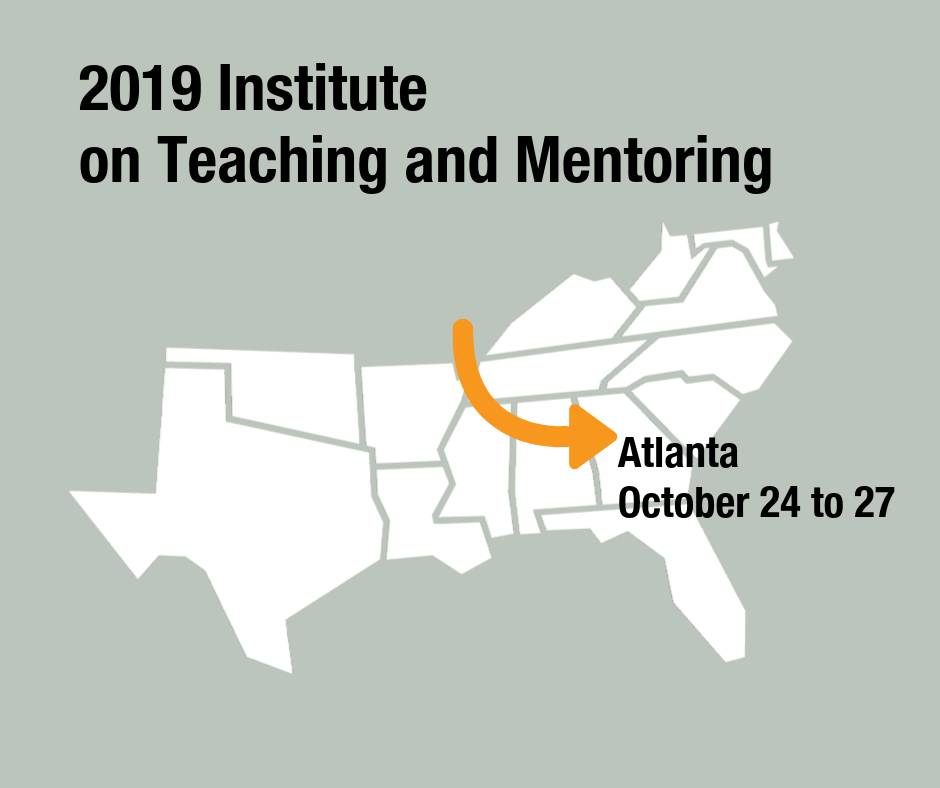 2019 Institute on Teaching and Mentoring. Atlanta October 24 to 27