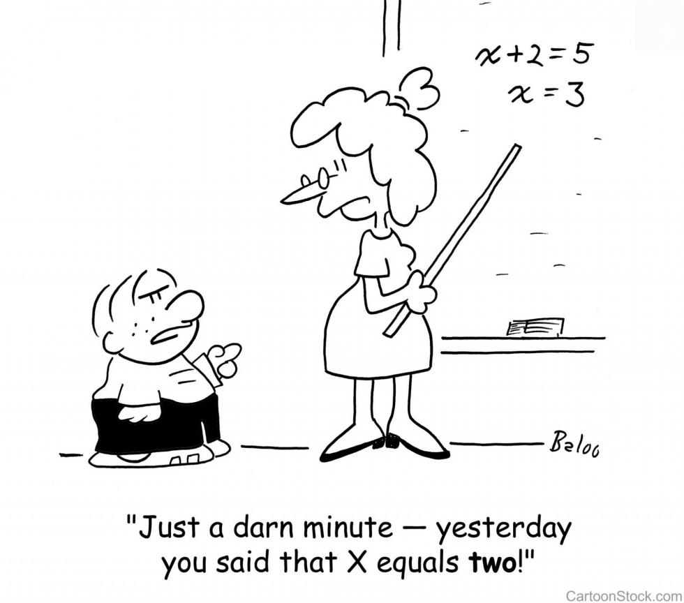 "Math cartoon - ""Just a darn minute -- yesterday your said that X equals two!"""